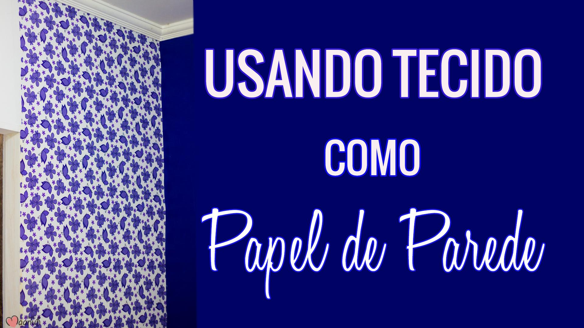 Usando tecido como papel de parede diy blog da maanuh - Papel para paredes baratos ...
